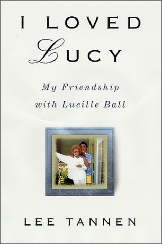 I Loved Lucy: My Friendship with Lucille Ball