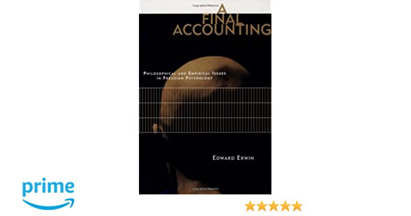 A Final Accounting: Philosophical and Empirical Issues in Freudian Psychology (MIT Press)