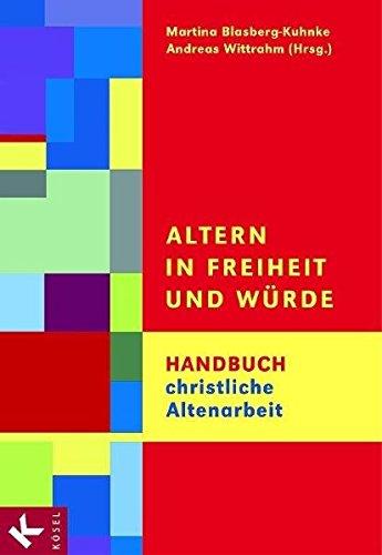 Altern in Freiheit und Würde. Handbuch christliche Altenarbeit