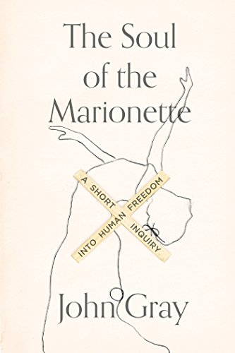 The Soul of the Marionette: A Short Inquiry into Human Freedom