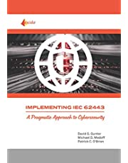 Implementing IEC 62443: A Pragmatic Approach to Cybersecurity