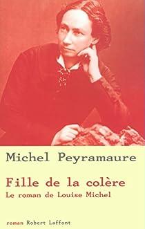 Fille de la colère : Le roman de Louise Michel par Peyramaure