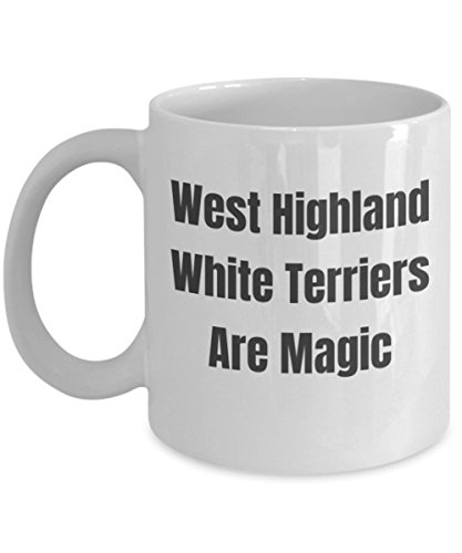 West Highland White Terriers Are Magic Funny Coffee Tea Mug Cup for Dog Lover Fan Breeder Novelty Joke Gag Gift
