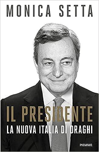 Il Presidente: La nuova Italia di Draghi