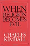 When Religion Becomes Evil, Charles Kimball, 0060506539