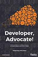 Developer, Advocate!: Conversations on turning a passion for talking about tech into a career Front Cover