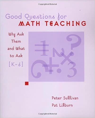 Amazon good questions for math teaching why ask them and what amazon good questions for math teaching why ask them and what to ask k 6 8601421076210 peter sullivan pat lilburn books fandeluxe Image collections