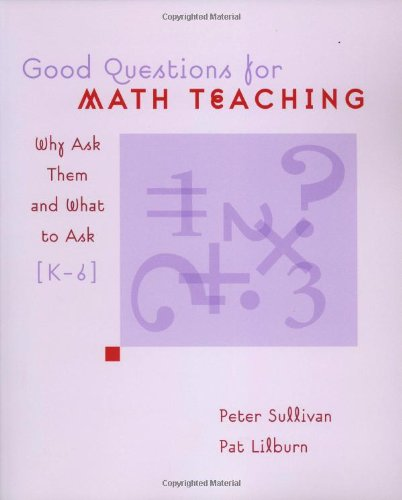 Good Questions for Math Teaching: Why Ask Them and What to Ask, K-6