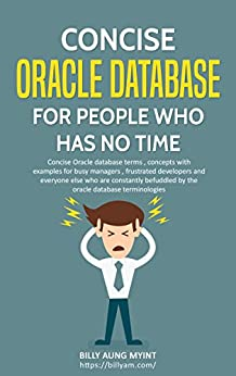 Concise Oracle Database For People Who Has No Time by [Aung Myint, Billy]