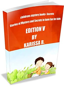 childrens mystery books- Secrets Stories - Edition V - Kindle edition by Karissa B, Karissa