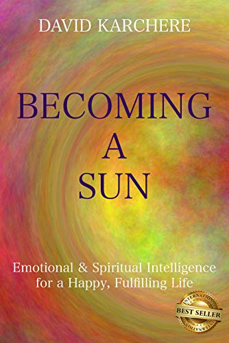 Becoming a Sun: Emotional & Spiritual Intelligence for a Happy, Fulfilling Life by [Karchere, David]