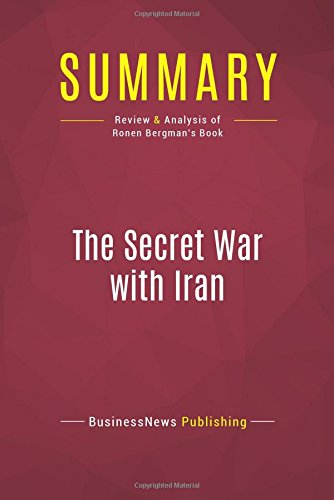 Summary: The Secret War with Iran: Review and Analysis of Ronen Bergman's Book