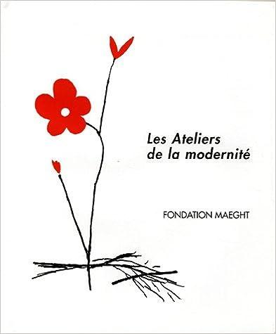 Les Ateliers de la modernité : Peintures, sculptures, chefs-d'oeuvre gravés pdf