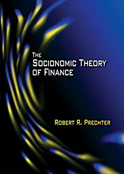 The Socionomic Theory of Finance by [Prechter, Robert R.]