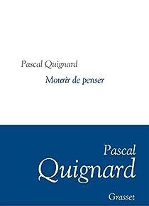Dernier Royaume, tome 9 : Mourir de penser par Quignard
