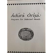 Adura Orisa : Prayers for Selected Heads