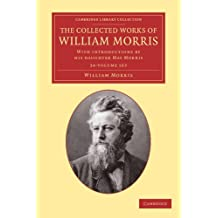 The Collected Works of William Morris 24 Volume Set: With Introductions by his Daughter May Morris