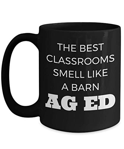 The Best Classrooms Smell Like A Barn - Ag Ed - Funny Novelty Teacher Mug Gift - 15oz Black Ceramic