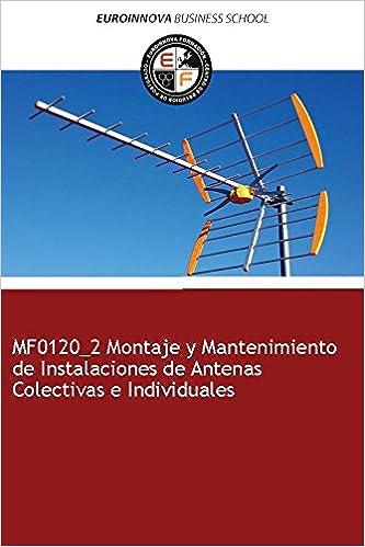 Libro de MF0120_2 Montaje y Mantenimiento de Instalaciones de Antenas Colectivas e Individuales: Amazon.es: Euroinnova Formación: Libros