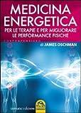Medicina energetica. Per le terapie e per migliorare le performance fisiche