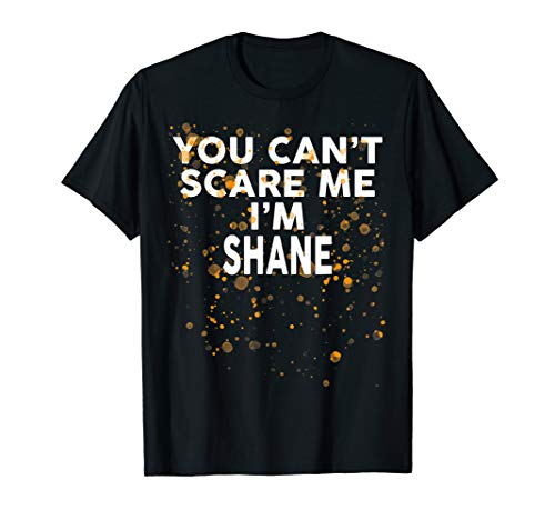 You Can't Scare Me I'm SHANE T-Shirt Halloween Shirt]()