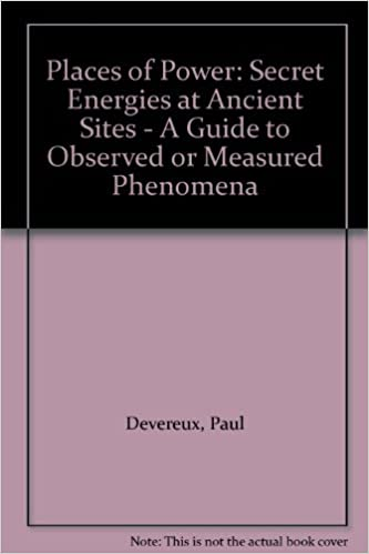 Places of Power: Secret Energies at Ancient Sites - A Guide to Observed or Measured Phenomena