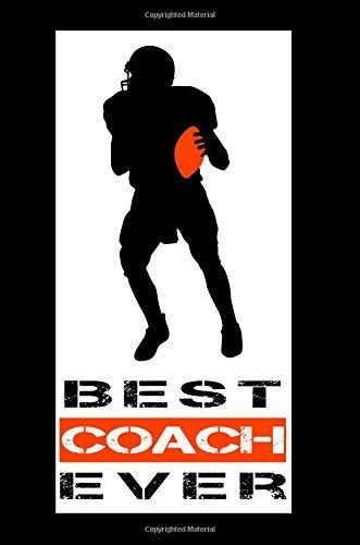 Best Coach Ever: Football Coach Gifts (Football Notebook Journal)(Football Books For Kids)(V12)