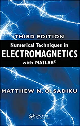 Amazon Com Numerical Techniques In Electromagnetics With Matlab 9781420063097 Sadiku Matthew N O Books