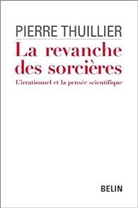 La Revanche des sorcières : L'Irrationalité et la Pensée scientifique par Pierre Thuillier