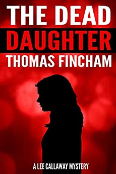 The Dead Daughter (A Private Investigator Mystery Series of Crime and Suspense, Lee Callaway #1) by [Fincham, Thomas]