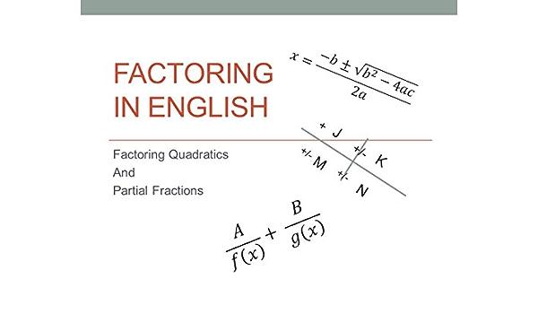 Factoring in English: Factoring Quadratics And Partial ...