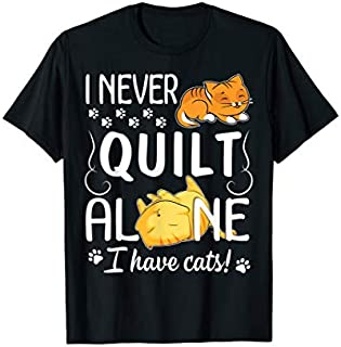 Daddy Mommy I Never Quilt Alone I Have Cats Happy T-shirt | Size S - 5XL