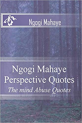 Ngogi Mahaye Perspective Quotes The Mind Abuse Quotes 60 Volume 60 Cool Abuse Quotes