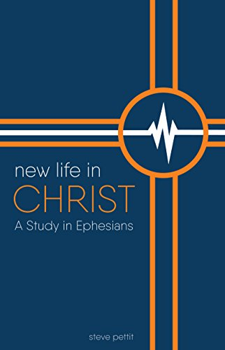 New Life in Christ: A Study in Ephesians (Lifetouch Series ) by [Pettit , Steve ]