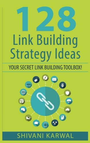 128 Link Building Strategy Ideas: Your Secret Link Building Toolbox: Link Building Tactics to Build High Quality and Authoritative Backlinks to Increase Search Engine Rankings, Traffic and Sales