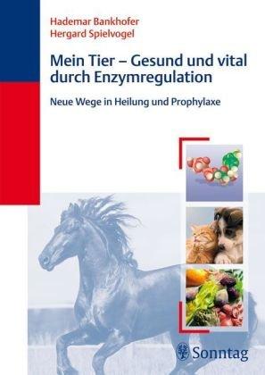 Mein Tier   Gesund Und Vital Durch Enzymregulation  Neue Wege In Heilung Und Prophylaxe