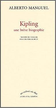 Kipling, une brève biographie par Alberto Manguel