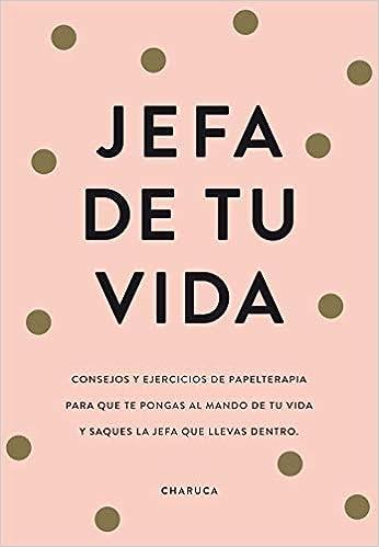 Jefa de tu vida: Reflexiones y ejercicios para que tomes el mando de tu vida: Amazon.es: Charuca: Libros