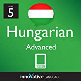 Learn Hungarian - Level 5: Introduction to Hungarian Volume 1 (Enhanced Version): Lessons 1-25 with Audio (Innovative Language Series - Learn Hungarian from Absolute Beginner to Advanced)