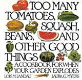 Too Many Tomatoes, Squash, Beans and Other Good Things, Lois M. Burrows and Laura G. Myers, 0060907657