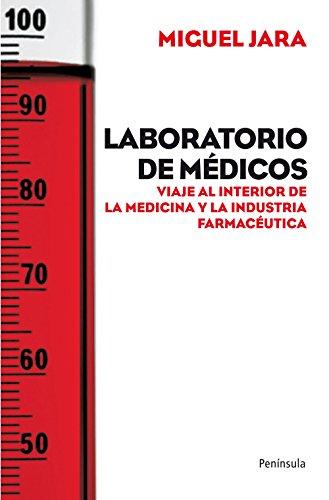 Descargar Libro Laboratorio De Médicos: Viaje Al Interior De La Medicina Y La Industria Farmacéutica Miguel Jara