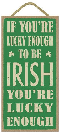 INC SJT ENTERPRISES Youre Lucky Enough 5 x 10 Wood Sign Plaque If Youre Lucky Enough to be Irish SJT94241