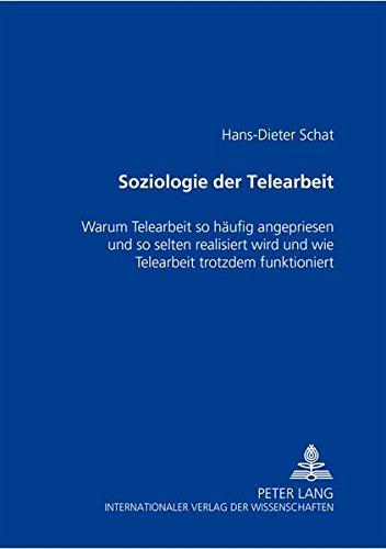 Download Soziologie der Telearbeit: Warum Telearbeit so häufig angepriesen und so selten realisiert wird und wie Telearbeit trotzdem funktioniert (German Edition) PDF