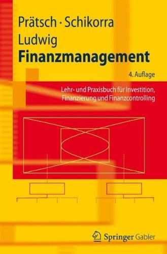 Finanzmanagement: Lehr- und Praxisbuch für Investition, Finanzierung und Finanzcontrolling (Springer-Lehrbuch) Taschenbuch – 7. Dezember 2012 Joachim Prätsch Uwe Schikorra Eberhard Ludwig 3642253903