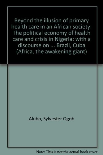Beyond the illusion of primary health care in an African society: The political economy of health care and crisis in Nig