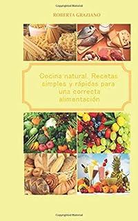 Cocina natural. Recetas simples y rápidas para una correcta alimentación (Spanish Edition)
