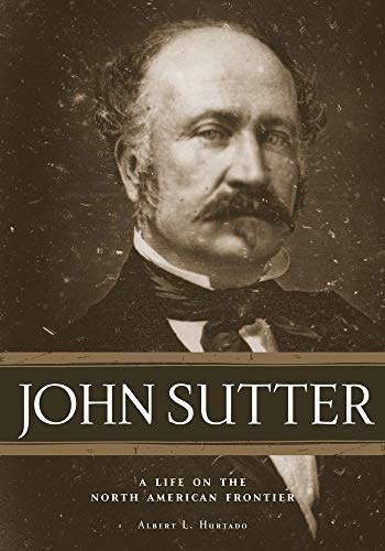 - John Sutter: A Life on the North American Frontier