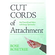 Cut Cords of Attachment: Heal Yourself and Others with Energy Spirituality (Energy HEALING Skills for the Age of Awakening Book 3)
