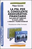 La PNL per il consulente assicurativo-finanziario. Una guida per migliorare la propria attività e ottenere i risultati desiderati