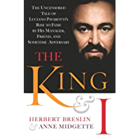 The King and I: The Uncensored Tale of Luciano Pavarotti's Rise to Fame by His Manager, Friend and Sometime Adversary book cover